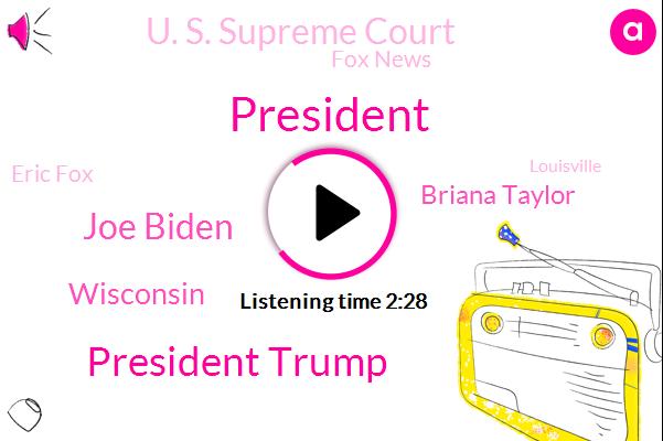 President Trump,Joe Biden,Wisconsin,Briana Taylor,U. S. Supreme Court,Fox News,Eric Fox,Louisville,Senate,Mike Emanuel,Detroit,Brett Hankinson,Dennis,Dane,Legislature,Persian Gulf,Joshua Janes