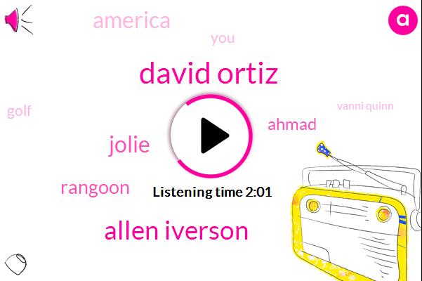 David Ortiz,Allen Iverson,Jolie,Rangoon,Ahmad,America,Golf,Vanni Quinn,Lahti Kuwaiti