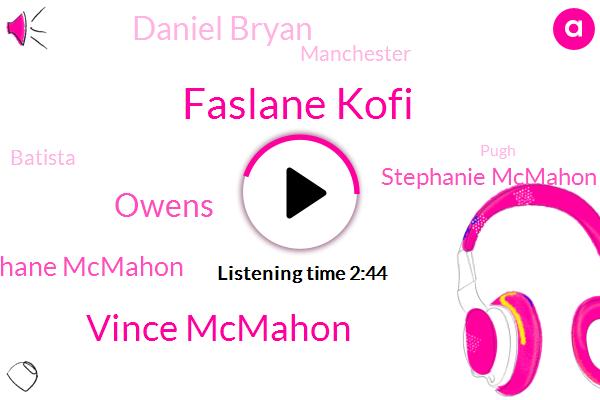 Faslane Kofi,Vince Mcmahon,Owens,Shane Mcmahon,Stephanie Mcmahon,Daniel Bryan,Wrestling,Manchester,Batista,Pugh,Becky,Bryant,Kobe