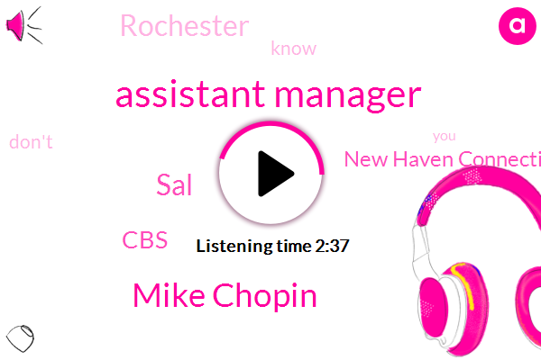 Assistant Manager,Mike Chopin,SAL,CBS,New Haven Connecticut,Rochester