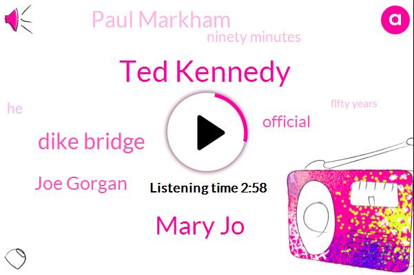Ted Kennedy,Mary Jo,Dike Bridge,Joe Gorgan,Official,Paul Markham,Ninety Minutes,Fifty Years