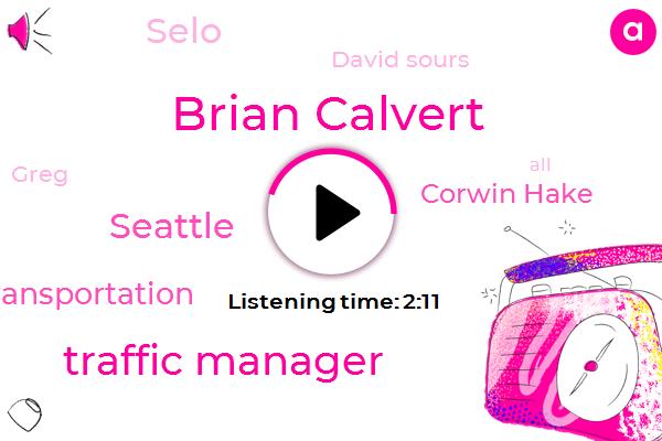 Brian Calvert,Traffic Manager,Seattle,State Department Of Transportation,Corwin Hake,Selo,Komo,David Sours,Greg