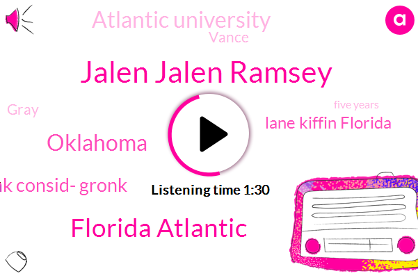 Jalen Jalen Ramsey,Florida Atlantic,Oklahoma,Gronk Consid- Gronk,Lane Kiffin Florida,Atlantic University,Vance,Gray,DAN,Five Years