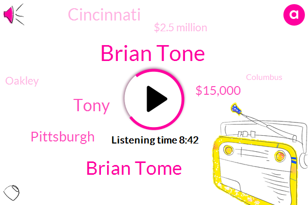 Brian Tone,Brian Tome,Tony,Pittsburgh,$15,000,Cincinnati,$2.5 Million,Oakley,Columbus,William,11 People,2020,11,25 Years,Jesus,10 Facilities,Reds,Queen City,Today,30 Year
