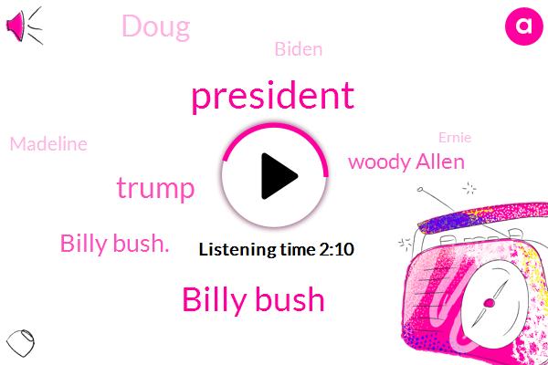 President Trump,Billy Bush,Donald Trump,Billy Bush.,Woody Allen,Doug,Biden,Madeline,Ernie,Three Years,One Hundred Percent