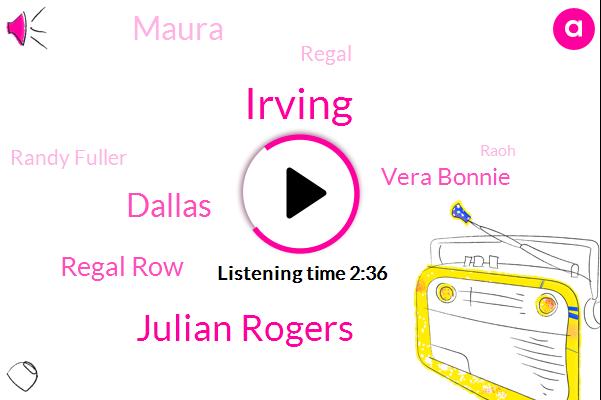 Irving,Julian Rogers,Dallas,Regal Row,Vera Bonnie,Maura,Regal,Randy Fuller,Raoh,Lupe,Duncanville,Cedar Ridge,Terek County,Duncan,Terrel,Rosedale,Farmers Branch,Marsh