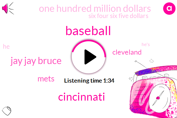 Cincinnati,Baseball,Jay Jay Bruce,Mets,Cleveland,One Hundred Million Dollars,Six Four Six Five Dollars