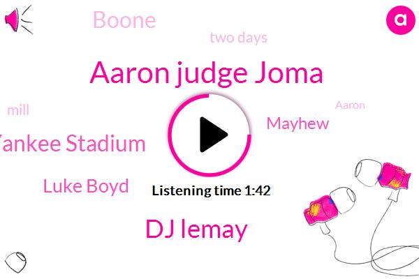Aaron Judge Joma,Dj Lemay,Yankee Stadium,Luke Boyd,Mayhew,Boone,Two Days,Mill
