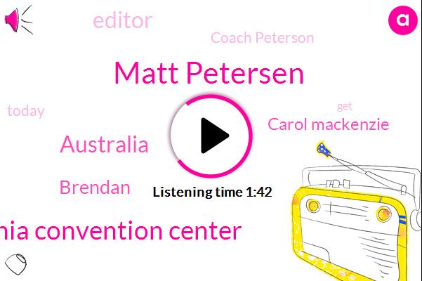 Matt Petersen,Pennsylvania Convention Center,Australia,Brendan,Carol Mackenzie,Editor,Coach Peterson