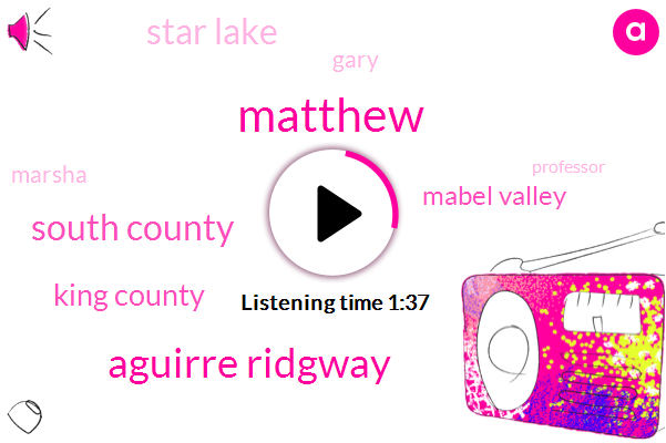 Matthew,Aguirre Ridgway,South County,King County,Mabel Valley,Star Lake,Gary,Marsha,Professor,Hundred Yards,Two Years