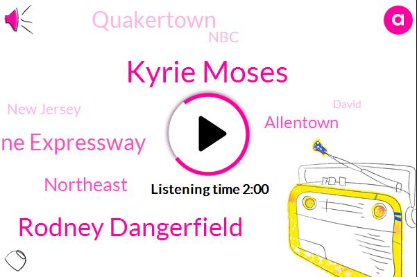 Kyrie Moses,Rodney Dangerfield,Vine Expressway,Northeast,Allentown,Quakertown,NBC,New Jersey,David,Limerick,Blackwood