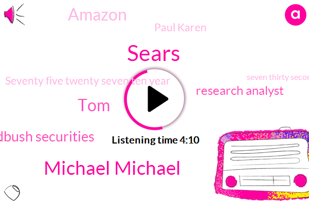 Sears,Michael Michael,TOM,Wedbush Securities,Research Analyst,Amazon,Paul Karen,Seventy Five Twenty Seven Ten Year,Seven Thirty Seconds,Four Nine Percent,Six Six Percent,Five Dollars,One Percent,Ten Percent