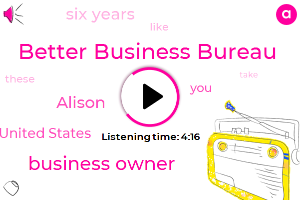 Better Business Bureau,Business Owner,Alison,United States,Six Years