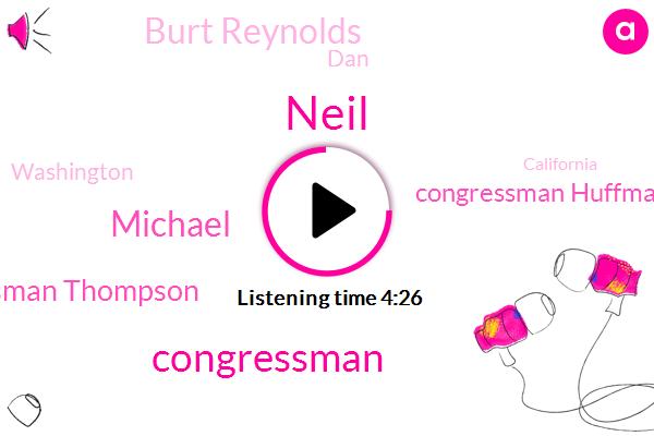 Neil,Congressman,Michael,Congressman Thompson,Congressman Huffman,Burt Reynolds,DAN,Washington,California,Zack. Neal,Santa Rosa,Abreu,Tilbury,Santa,Cannonball,Thompsons,Five Dollars,Two Days