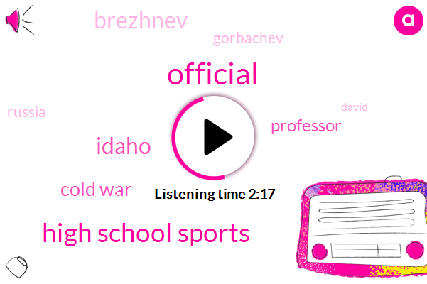 Official,High School Sports,Idaho,Cold War,Professor,Brezhnev,Gorbachev,Russia,David,Titian,Idaho High School,John Batchelor,Stephen F,Epi Center,Berlin,Nato,Forty Five Year
