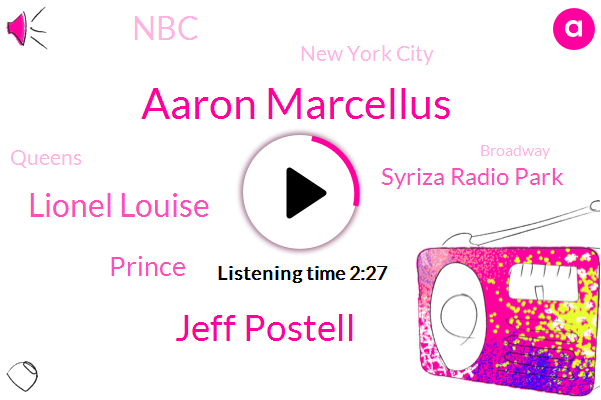 Aaron Marcellus,New York City,Jeff Postell,Lionel Louise,Syriza Radio Park,NBC,Queens,Prince