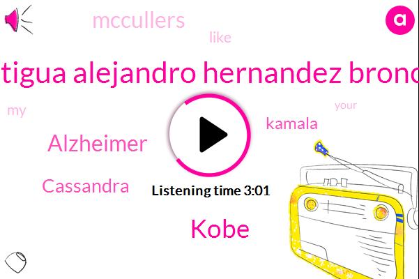 Antigua Alejandro Hernandez Bronco,Kobe,Alzheimer,Cassandra,Kamala,Mccullers