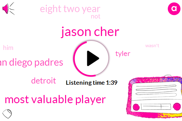 Jason Cher,Most Valuable Player,San Diego Padres,Detroit,Tyler,Eight Two Year