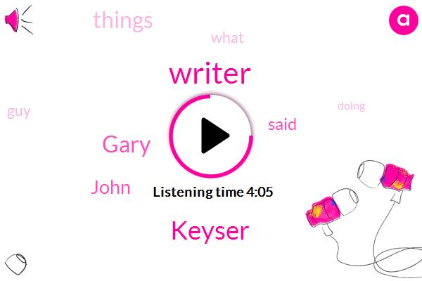Writer,Keyser,Gary,John