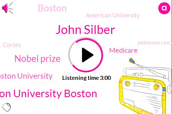 John Silber,Boston College Boston University Boston,Nobel Prize,Boston University,Medicare,Boston,American University,Cortes,Abraham Lincoln,President Trump,Alexander,Twenty Five Years,Thirty Years