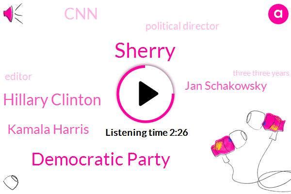 Sherry,Democratic Party,Hillary Clinton,Kamala Harris,Jan Schakowsky,CNN,Political Director,Editor,Three Three Years,Four Years,Ten Years
