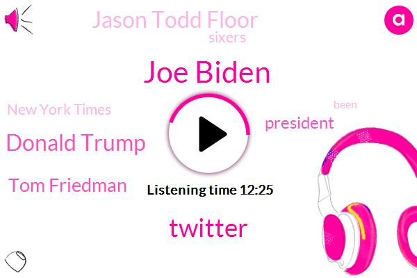 Joe Biden,Twitter,Donald Trump,Tom Friedman,President Trump,Jason Todd Floor,Sixers,New York Times,Elizabeth Warren,Basketball,SBA,Republican Super Backs,AFC,Senate,Mark Warner,Sumer Advocate Bridge,Barack Obama