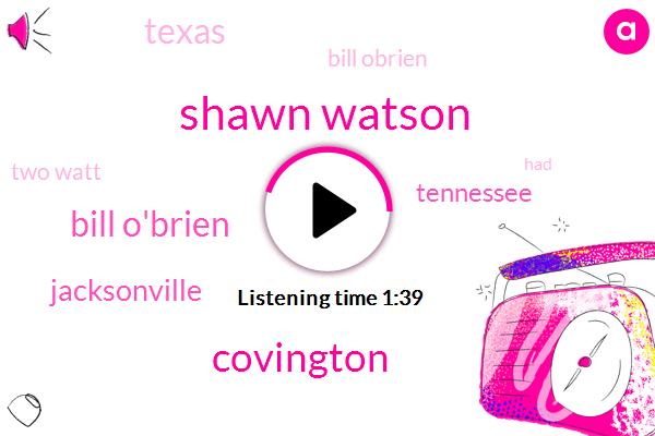 Shawn Watson,Covington,Bill O'brien,NFL,Jacksonville,Tennessee,Texas,Bill Obrien,Two Watt