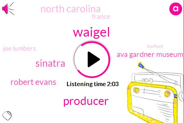 Waigel,Producer,Sinatra,Robert Evans,Ava Gardner Museum,North Carolina,France,Joe Lumbers,Horford,Stanton Mcgillis