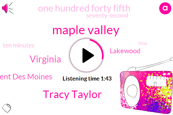Maple Valley,Kiro,Tracy Taylor,Virginia,Kent Des Moines,Lakewood,One Hundred Forty Fifth,Seventy-Second,Ten Minutes