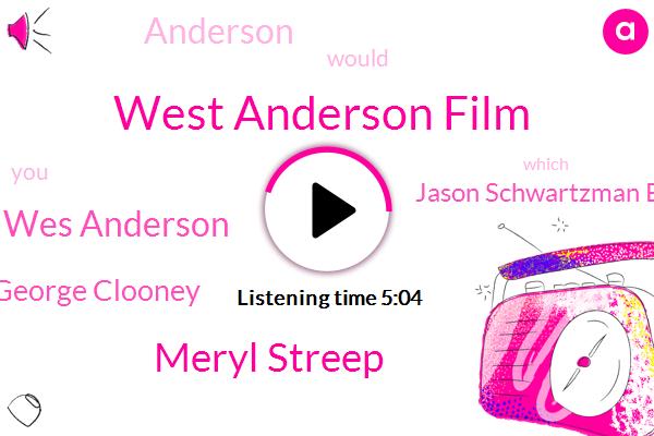West Anderson Film,Meryl Streep,Wes Anderson,George Clooney,Jason Schwartzman Bill Murray Owen Wilson,Anderson