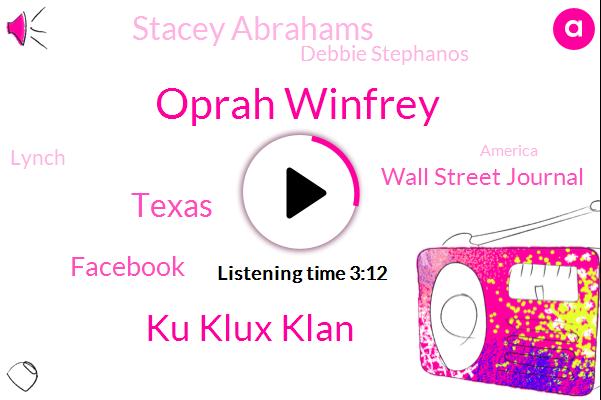 Oprah Winfrey,Ku Klux Klan,Texas,Facebook,Wall Street Journal,Stacey Abrahams,Debbie Stephanos,Lynch,America,Georgia,One Hundred Thousand Years,Hundred Percent