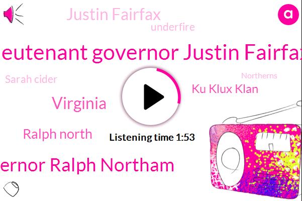 Lieutenant Governor Justin Fairfax,Governor Ralph Northam,Virginia,Ralph North,Ku Klux Klan,Justin Fairfax,Underfire,Sarah Cider,Northerns,Koon,Assault,Thirty Five Year,Three Days