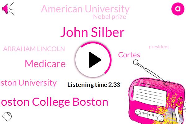 John Silber,Boston College Boston,University Boston University,Medicare,Cortes,American University,Nobel Prize,Abraham Lincoln,President Trump,CEO,Alexandra,Twenty Five Years,Five Percent,Thirty Years