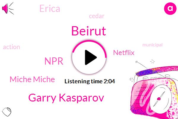 Beirut,Garry Kasparov,NPR,Miche Miche,Netflix,Erica
