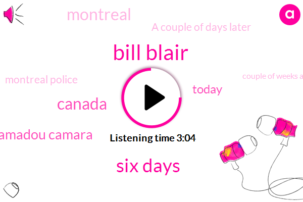 Bill Blair,Six Days,Canada,Mamadou Camara,Today,Montreal,A Couple Of Days Later,Montreal Police,Couple Of Weeks Ago,Steven Harper,Lot Of People,Montreal Valerie,Ministry,Of Weeks,Couple,Plant