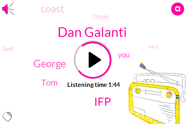 Dan Galanti,IFP,George,TOM