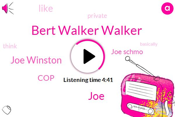Bert Walker Walker,JOE,Joe Winston,COP,Joe Schmo