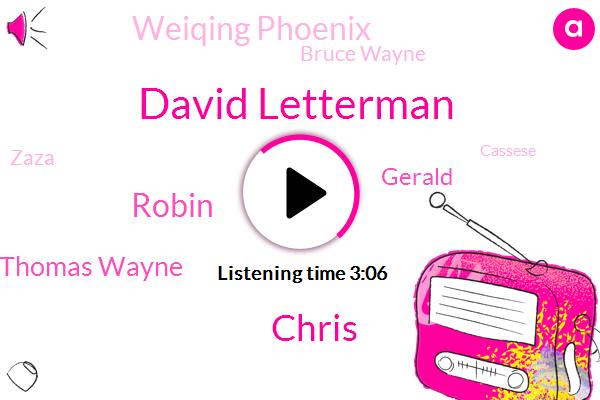 David Letterman,Chris,Robin,Mike Thomas Wayne,Gerald,Weiqing Phoenix,Bruce Wayne,Zaza,Cassese,Thomas Wayne,DC,Jerrell