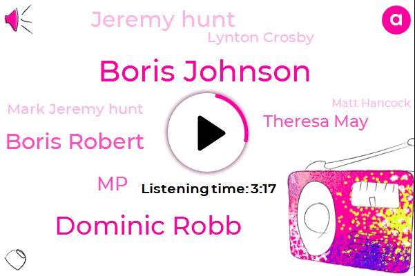 Boris Johnson,Dominic Robb,Boris Robert,MP,Theresa May,Jeremy Hunt,Lynton Crosby,Mark Jeremy Hunt,Matt Hancock,Mrs Ma,Prime Minister,Secretary,Jill,One Hand