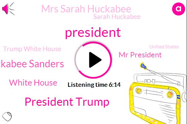 President Trump,Sarah Huckabee Sanders,White House,Mr President,Mrs Sarah Huckabee,Sarah Huckabee,Trump White House,United States,Lars Larson,Press Secretary