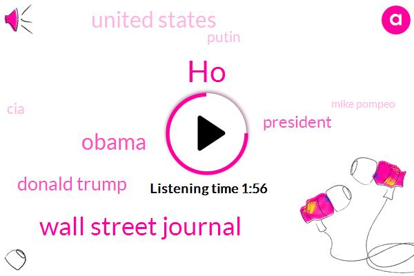 HO,Wall Street Journal,Barack Obama,Donald Trump,President Trump,United States,Putin,CIA,Mike Pompeo,TOM,Jennifer