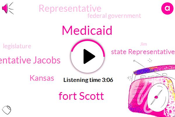 Medicaid,Fort Scott,Representative Jacobs,Kansas,State Representative,Representative,Federal Government,Legislature,JIM,Senator,Trevor,PAT,Sarah,Jane,Ninety Percent,One Hundred Percent