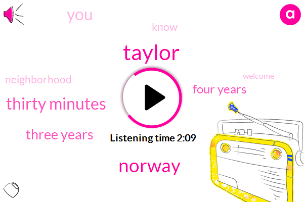 Taylor,Norway,Thirty Minutes,Three Years,Four Years