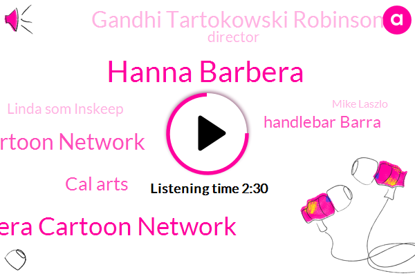 Hanna Barbera,Hanna Barbera Cartoon Network,Cartoon Network,Cal Arts,Handlebar Barra,Gandhi Tartokowski Robinson,Director,Linda Som Inskeep,Mike Laszlo,Turner
