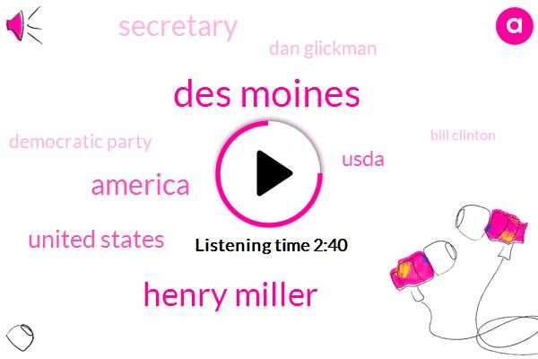 Des Moines,Henry Miller,America,United States,Usda,Secretary,Dan Glickman,Democratic Party,Bill Clinton,Perry,John,Washington,Seventy Two Degrees,Sixty Five Degrees