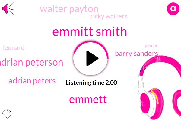 Emmitt Smith,Emmett,Adrian Peterson,Adrian Peters,Barry Sanders,Walter Payton,Ricky Watters,Leonard,Yemen,Barbara,Marshall,NFL,Two Thousand Ninety Seven Yards,Ten Thousand Yards