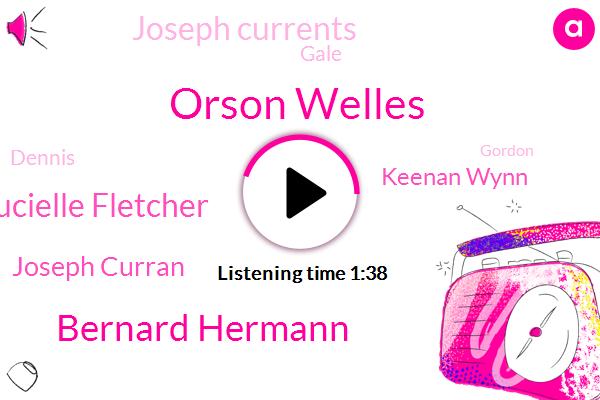 Orson Welles,Bernard Hermann,Lucielle Fletcher,Joseph Curran,Keenan Wynn,Joseph Currents,WGN,Gale,Dennis,Gordon,Four Week,Two Weeks