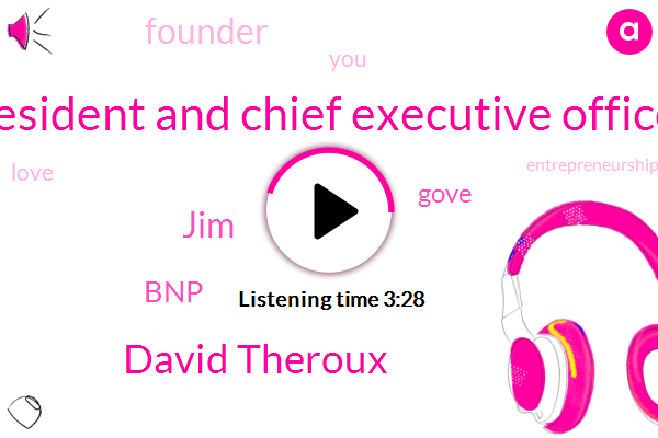 President And Chief Executive Officer,David Theroux,JIM,BNP,Gove,Founder