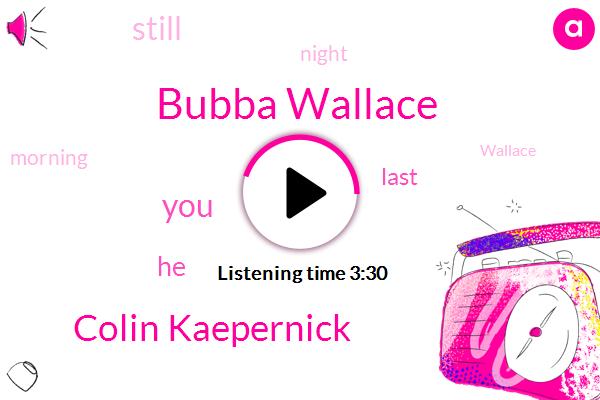 Bubba Wallace,Colin Kaepernick