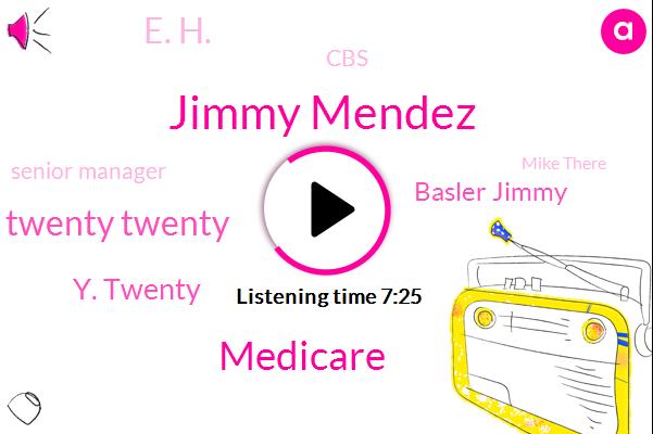 Jimmy Mendez,Medicare,Twenty Twenty,Y. Twenty,Basler Jimmy,E. H.,CBS,Senior Manager,Mike There,State Medicaid Program,Ms. The